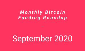 Monthly Bitcoin Funding Roundup – September 2020