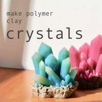 DIY Crystals Using Polymer Clay