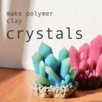 DIY Crystals Using Polymer Clay
