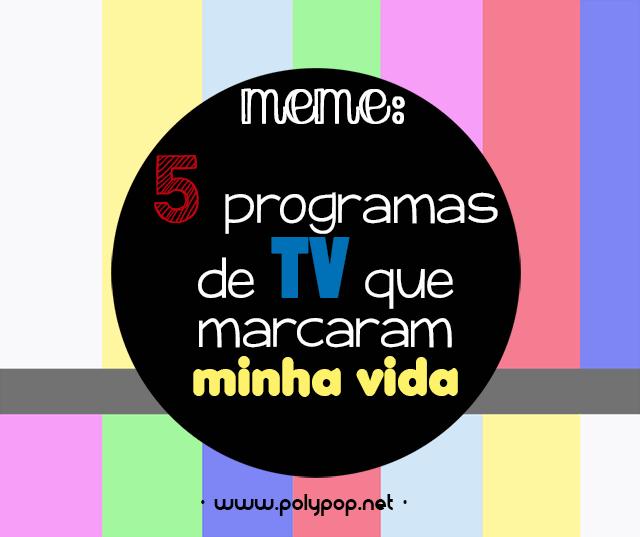 Meme: 5 programas de TV que marcaram minha vida
