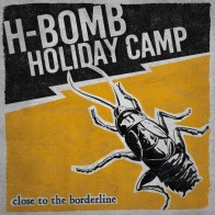 H-Bomb Holiday Camp - CLose to the Borderline