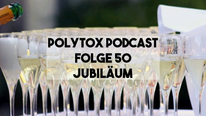 Polytox Podcast Folge 50 - Jubiläum