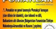 Pomaklar en genel tanımıyla 'Pomakça' konuşan(slav dilinin bir dialekti), slav kökenli ve dilli, Balkanların altı ülkesine [Bulgaristan-Yunanistan-Türkiye-Makedonya-Arnavutluk ve Kosovo ] yayılmış çoğunluğu müslüman bir azınlıktır. Pomakların Balkanlara gelişi diğer slav […]