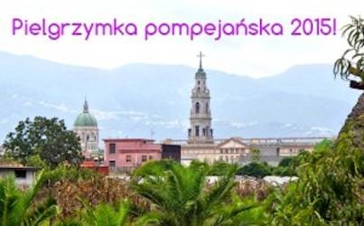 Pielgrzymka do Pompejów! – na rocznicę Sanktuarium
