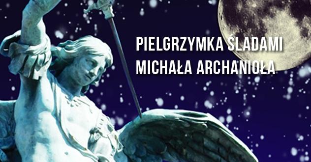 Zapraszamy na pielgrzymkę śladami Michała Archanioła