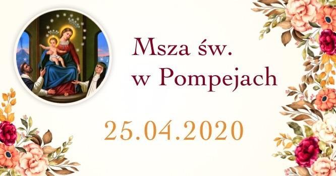 Msza św. w Pompejach – 25 kwietnia 2020