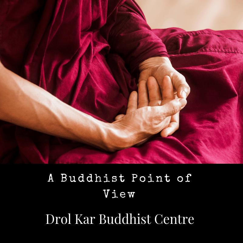 A Buddhist Point of View Drol Kar Buddhist Centre