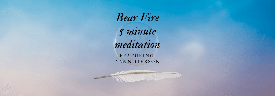 Bear Fire, Five Minute Reading Meditation
