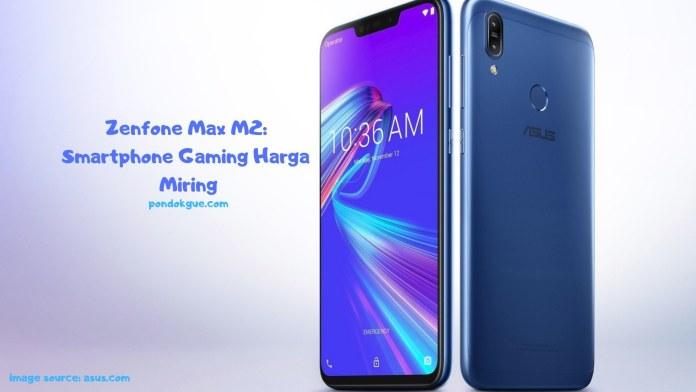 Zenfone Max M2 - Smartphone Gaming Harga Miring