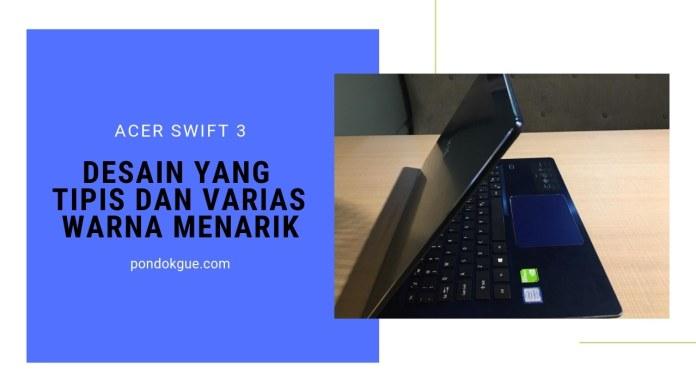 Review Acer Swift 3 - Desain Tipis dan Warna Menarik