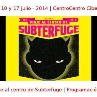 03, 10 y 17 julio - 2014 | CentroCentro Cibeles | 'Viaje al centro de Subterfuge' - Exposición y programación DJs | Veranos de la Villa 2014 | Madrid