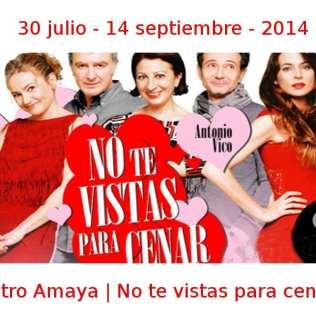 30 julio - 14 septiembre - 2014 | Teatro Amaya | No te vistas para cenar | Veranos de la Villa 2014 | Madrid