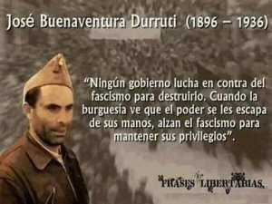 Ningún gobierno lucha en contra del fascismo para destruirlo   Durruti   Fuente: Frases libertarias