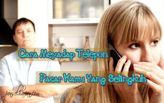 cara menyadap atau membajak telepon pacar kamu