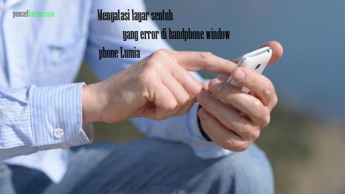 mengatasi layar sentuh hp lumia yang error atau not responding