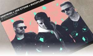 Deepend x Joe Stone x BAZZFLOW If You Love Me Spinnin' Records