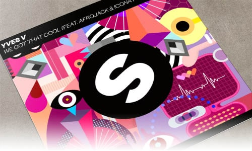 Yves V We Got That Cool (feat. Afrojack & Icona Pop) Spinnin' Records