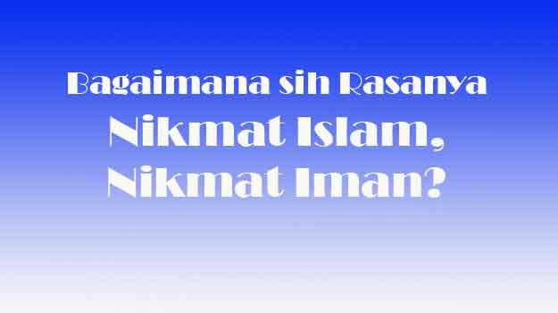 rasa-nikmat-Islam-dan-Iman