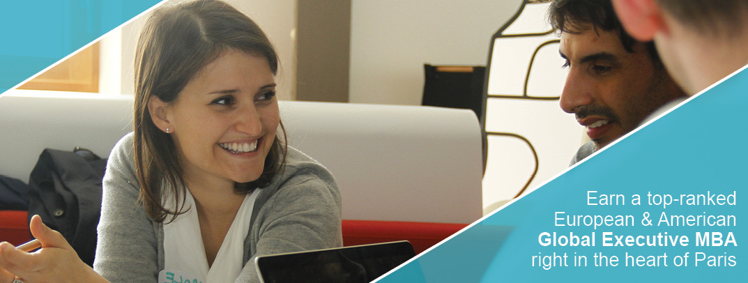 Earn a top-ranked European and American Global Executive MBA right in the heart of Paris