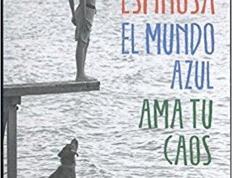 El mundo azul, ama tu caos de Albert Espinosa