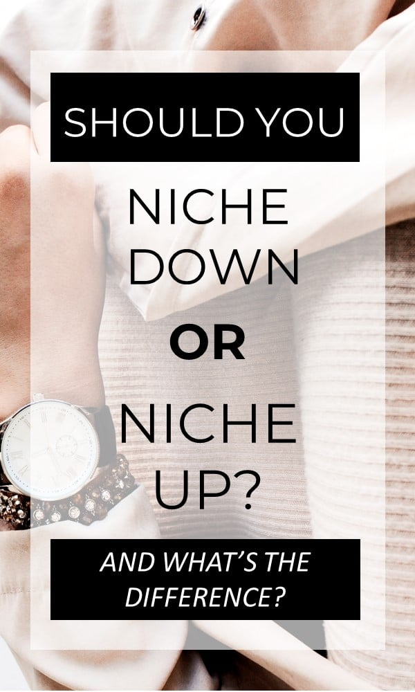 What does niching up even mean? And is niching down right for you? Here's how to decide what to do
