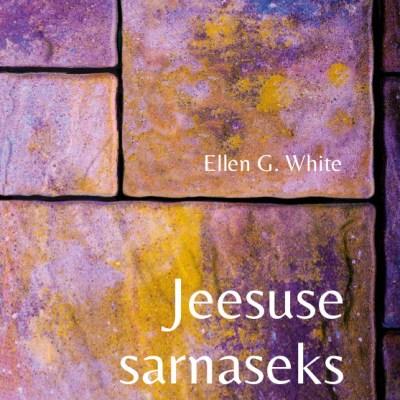 Jeesuse Sarnaseks – I Osa, Ellen G.White