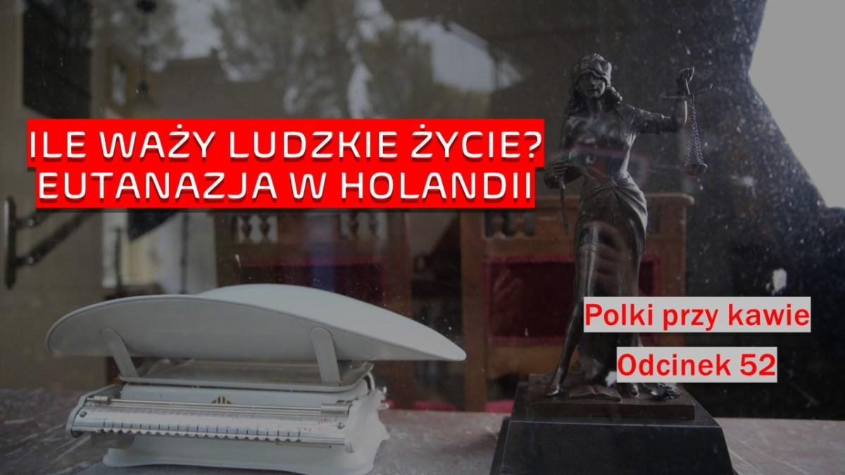 Ile waży ludzkie życie? Eutanazja w Holandii/Niderlandach.