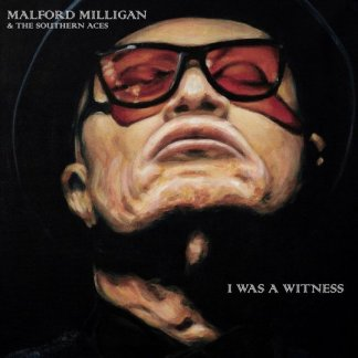 Malford & The Southern Aces Milligan - I Was a Witness CD)