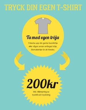 Tryck din egen T-shirt. Ta med egen tröja.