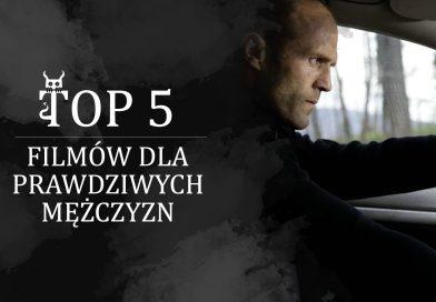 Top 5 filmów dla prawdziwych mężczyzn