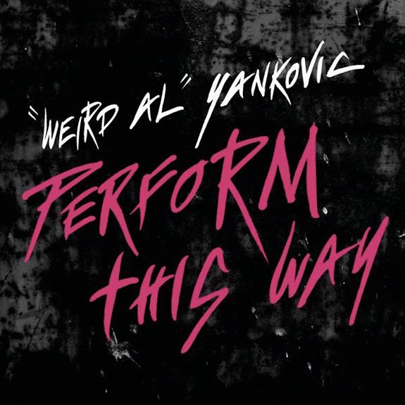 Weird Al Yankovic - Peform This Way