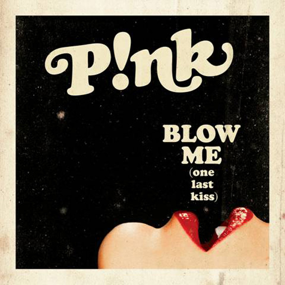 Pink - Blow Me (One Last Kiss)