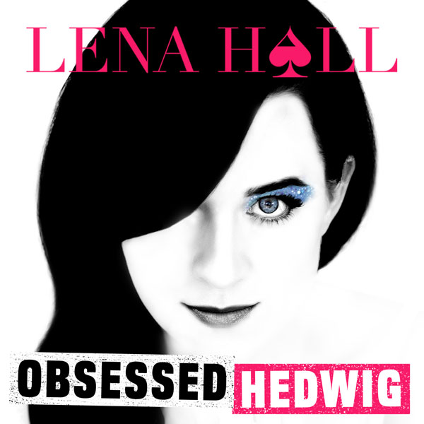 Lena Hall Obsessed: Hedwig