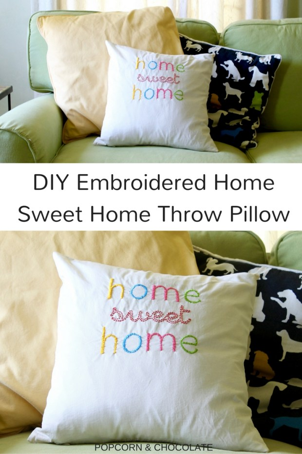 DIY Embroidered home sweet home throw pillow | Popcorn and Chocolate