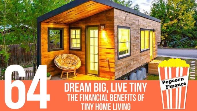 episode 064 dream big live tiny the financial benefits of tiny home living popcorn finance. Black Bedroom Furniture Sets. Home Design Ideas
