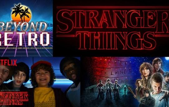 Beyond Retro Episode 17 - Stranger Things