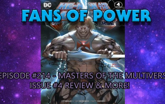 Fans Of Power #214 - Masters Of The Multiverse #4 Review, MOTU Revelation Voice Clip Thoughts & More