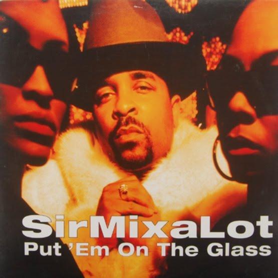 Sir Mix-a-Lot - Put Em On The Glass