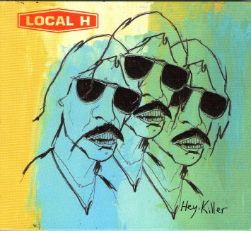 Local H Hey Killer
