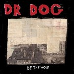 """Dr. Dog """"Be The Void"""""""