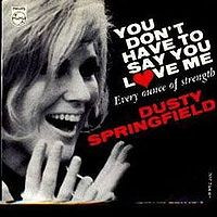 "Dusty Springfield, ""You Don't Have to Say You Love Me"""