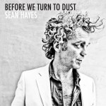 "Sean Hayes ""Before We Turn To Dust"""