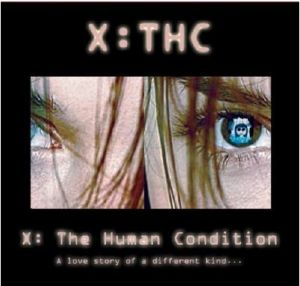"""X:THC """"X: The Human Condition"""""""