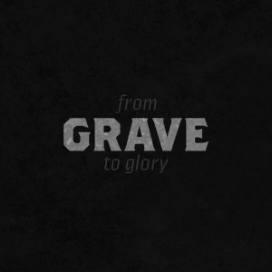 From Grave To Glory – Good Friday