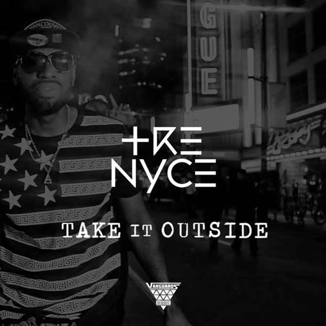 Video: Tre Nyce – 'Take It Outside'(@NyceGuyTre)