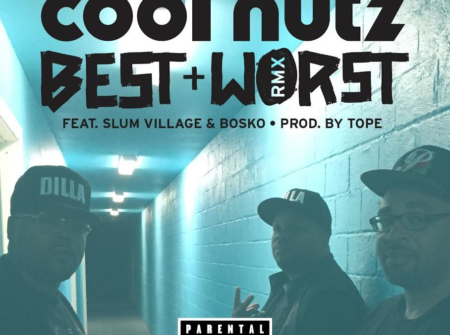 Cool Nutz – Best & Worst (Remix) ft Slum Village & Bosko (produced by TOPE)