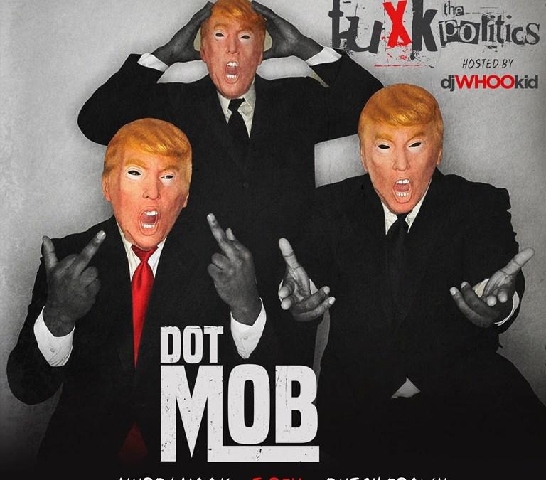 Mixtape – DOTMOB 'Fuxk The Politics' hosted by DJ Whoo Kid | Murda Mook, T-Rex, Dutch Brown