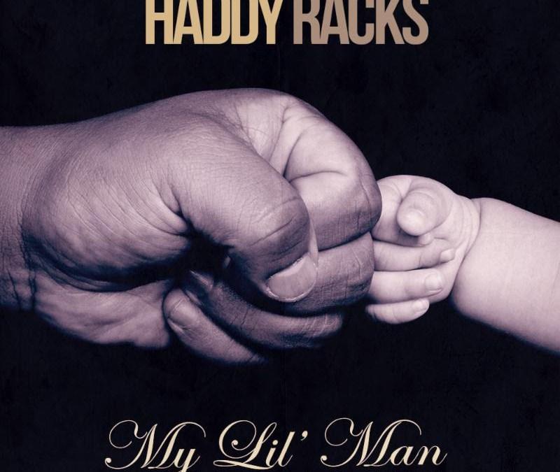 "Audio – Haddy Racks ""My Lil Man"""