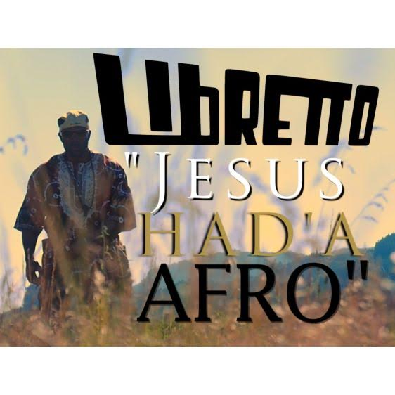Video – Libretto – Jesus Had'a Afro