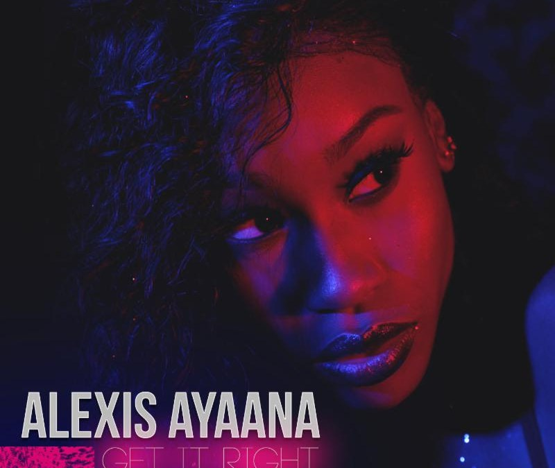 "New Music – Alexis Ayaana ""Get It Right"""